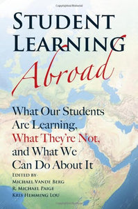 Student Learning Abroad: What Our Students Are Learning, What Theyre Not, And What We Can Do About It