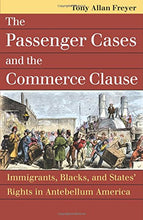 Load image into Gallery viewer, The Passenger Cases And The Commerce Clause: Immigrants, Blacks, And States' Rights In Antebellum America (Landmark Law Cases & American Society)