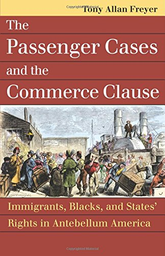 The Passenger Cases And The Commerce Clause: Immigrants, Blacks, And States' Rights In Antebellum America (Landmark Law Cases & American Society)