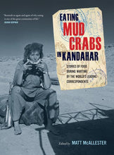 Load image into Gallery viewer, Eating Mud Crabs In Kandahar: Stories Of Food During Wartime By The World'S Leading Correspondents (California Studies In Food And Culture)