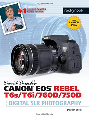 David Buschs Canon Eos Rebel T6S/T6I/760D/750D Guide To Digital Slr Photography