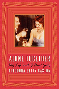 Alone Together: My Life With J. Paul Getty