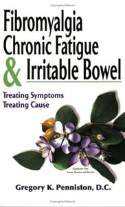 Fibromyalgia, Chronic Fatigue & Irritable Bowel/ Treating Symptoms, Treating Cause