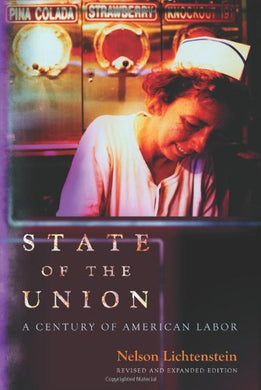 State Of The Union: A Century Of American Labor - Revised And Expanded Edition (Politics And Society In Modern America)