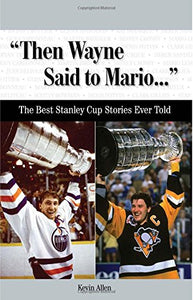 Then Wayne Said To Mario.: The Best Stanley Cup Stories Ever Told (Best Sports Stories Ever Told)