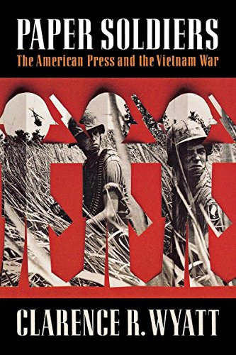 Paper Soldiers: The American Press And The Vietnam War