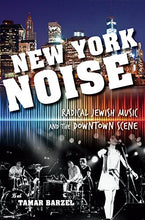 Load image into Gallery viewer, New York Noise: Radical Jewish Music And The Downtown Scene (Ethnomusicology Multimedia)