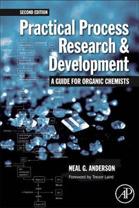 Practical Process Research And Development  A Guide For Organic Chemists, Second Edition