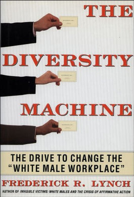 The Diversity Machine: The Drive To Change The