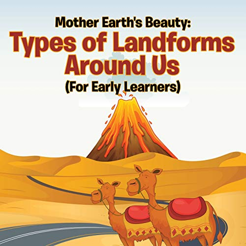 Mother Earth'S Beauty: Types Of Landforms Around Us (For Early Learners)