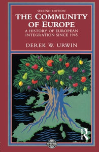 The Community Of Europe: A History Of European Integration Since 1945 (The Postwar World)