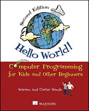Load image into Gallery viewer, Hello World!: Computer Programming For Kids And Other Beginners