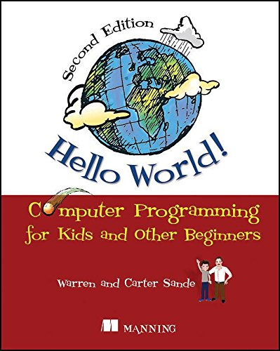 Hello World!: Computer Programming For Kids And Other Beginners
