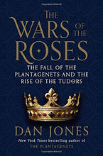 Load image into Gallery viewer, The Wars Of The Roses: The Fall Of The Plantagenets And The Rise Of The Tudors