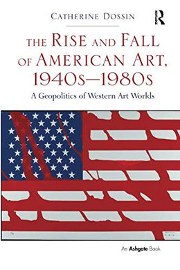 The Rise And Fall Of American Art, 1940S1980S