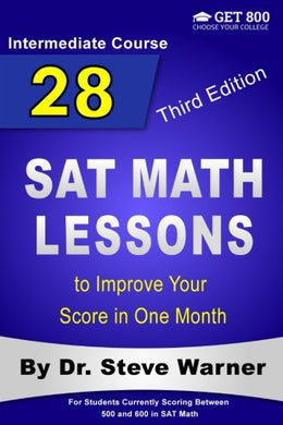 28 Sat Math Lessons To Improve Your Score In One Month - Intermediate Course: For Students Currently Scoring Between 500 And 600 In Sat Math