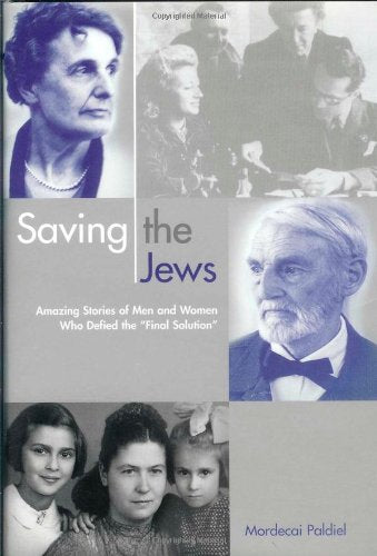 Saving The Jews: Amazing Stories Of Men And Women Who Defied The Final Solution