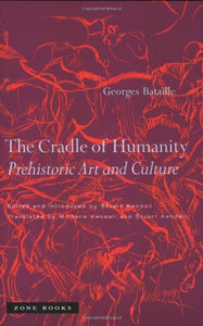 The Cradle Of Humanity: Prehistoric Art And Culture (Zone Books)