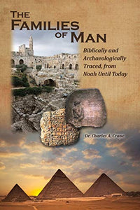 The Families Of Man: Biblically And Archaeologically Traced, From Noah Until Today. (Bible Proof)