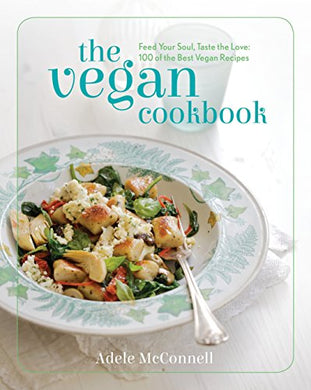 The Vegan Cookbook: Feed Your Soul, Taste The Love: 100 Of The Best Vegan Recipes