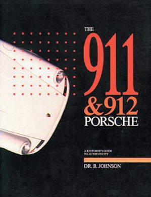 The 911 & 912 Porsche: A Restorer'S Guide To Authenticity