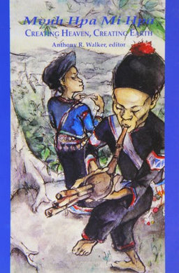 Mvuh Hpa Mi Hpa / Creating Heaven, Creating Earth: An Epic Myth Of The Lahu People In Yunnan