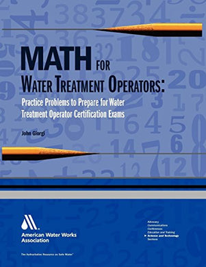 Math For Water Treatment Operators: Practice Problems To Prepare For Water Treatment Operator Certification Exams