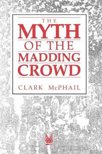 The Myth Of The Madding Crowd (Social Institutions And Social Change Series)