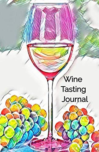 Wine Tasting Journal: Wine Tasting Notebook And Wine Pairing Guide, Wine Tasting Log, Wine Tasting Sheets, Wine Tasting Template, Winery Tour Tracker  Perfect For Wine Lovers And Connoisseurs