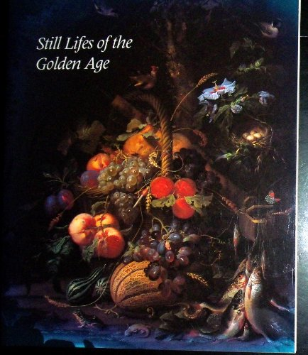 Still Lifes Of The Golden Age: Northern European Paintings From The Heinz Family Collection