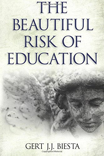 Beautiful Risk Of Education (Interventions: Education, Philosophy, And Culture)