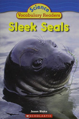 Sleek Seals (Science Vocabulary Readers)