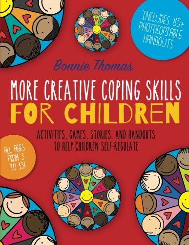 More Creative Coping Skills For Children: Activities, Games, Stories, And Handouts To Help Children Self-Regulate