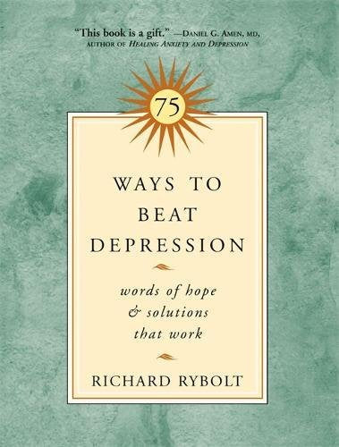 75 Ways To Beat Depression: Words Of Hope And Solutions That Work