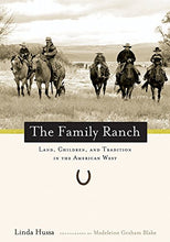 Load image into Gallery viewer, The Family Ranch: Land, Children, And Tradition In The American West