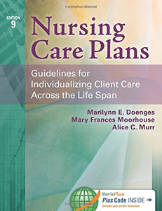 Nursing Care Plans: Guidelines For Individualizing Client Care Across The Life Span
