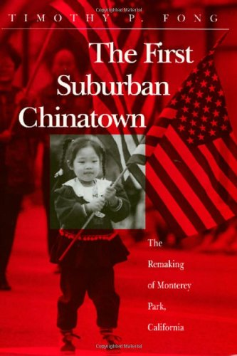 The First Suburban Chinatown: The Remaking Of Monterey Park, California (Asian American History & Cultu)