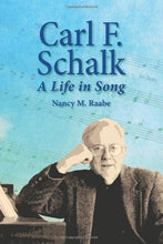Load image into Gallery viewer, Carl F. Schalk: A Life In Song