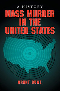 Mass Murder In The United States: A History