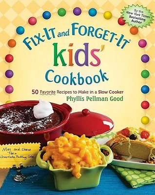 Fix-It And Forget-It Kids' Cookbook: 50 Favorite Recipes To Make In A Slow Cooker