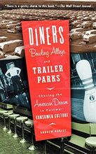 Load image into Gallery viewer, Diners, Bowling Alleys, And Trailer Parks: Chasing The American Dream In The Postwar Consumer Culture