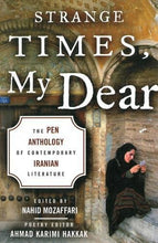 Load image into Gallery viewer, Strange Times, My Dear: The Pen Anthology Of Contemporary Iranian Literature