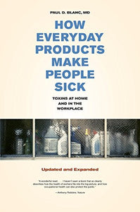 How Everyday Products Make People Sick, Updated And Expanded: Toxins At Home And In The Workplace