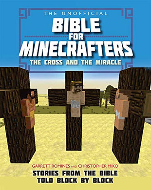 The Unofficial Bible For Minecrafters: The Cross And Miracle: Stories From The Bible Told Block By Block