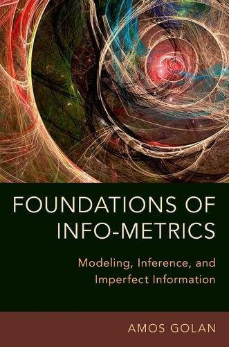 Foundations Of Info-Metrics: Modeling, Inference, And Imperfect Information