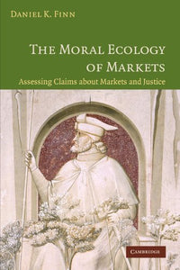 The Moral Ecology Of Markets: Assessing Claims About Markets And Justice