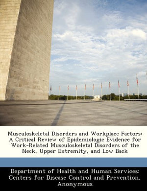 Musculoskeletal Disorders And Workplace Factors: A Critical Review Of Epidemiologic Evidence For Work-Related Musculoskeletal Disorders Of The Neck, Upper Extremity, And Low Back