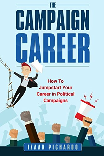 The Campaign Career: How To Jumpstart Your Career In Political Campaigns