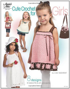 Cute Crochet For Girls: 8 Designs In Sizes 2 Toddler To 6 With Accessories (Annie'S Crochet)