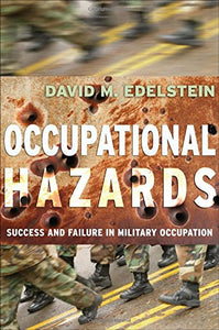 Occupational Hazards: Success And Failure In Military Occupation (Cornell Studies In Security Affairs)